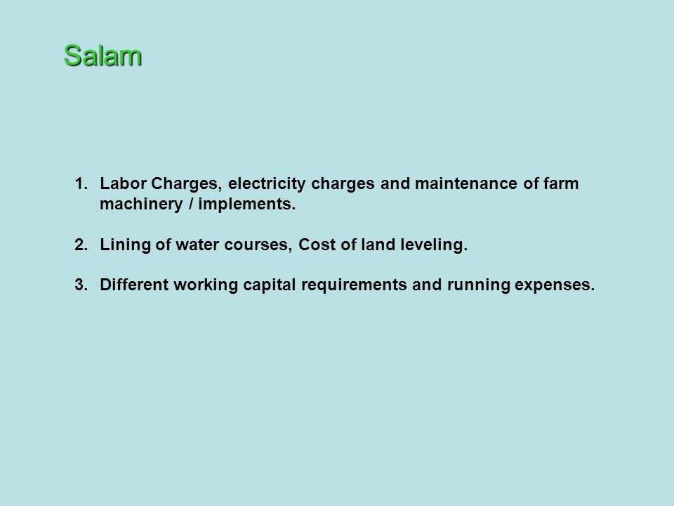Salam 1.Labor Charges, electricity charges and maintenance of farm machinery / implements.