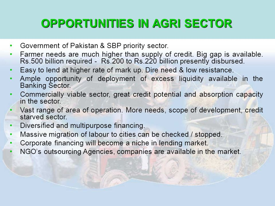 OPPORTUNITIES IN AGRI SECTOR Government of Pakistan & SBP priority sector.