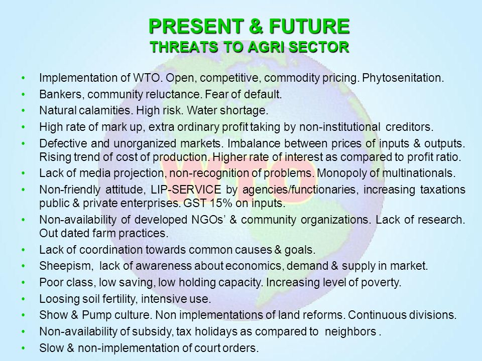 PRESENT & FUTURE THREATS TO AGRI SECTOR Implementation of WTO.
