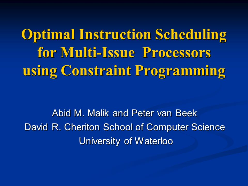 12 CP model for instruction scheduling Six main types of constraint in the CP model for basic block and super block scheduling Six main types of constraint in the CP model for basic block and super block scheduling latency constraint latency constraint resource constraint resource constraint distance constraint distance constraint predecessor constraint predecessor constraint successor constraint successor constraint dominance constraint dominance constraint