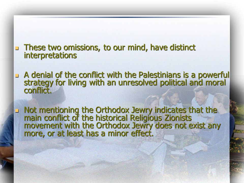 These two omissions, to our mind, have distinct interpretations These two omissions, to our mind, have distinct interpretations A denial of the conflict with the Palestinians is a powerful strategy for living with an unresolved political and moral conflict.