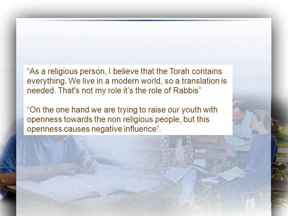 """""""As a religious person, I believe that the Torah contains everything. We live in a modern world, so a translation is needed. That's not my role it's t"""