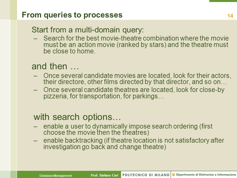 Prof. Stefano Ceri Database Management From queries to processes Start from a multi-domain query: –Search for the best movie-theatre combination where