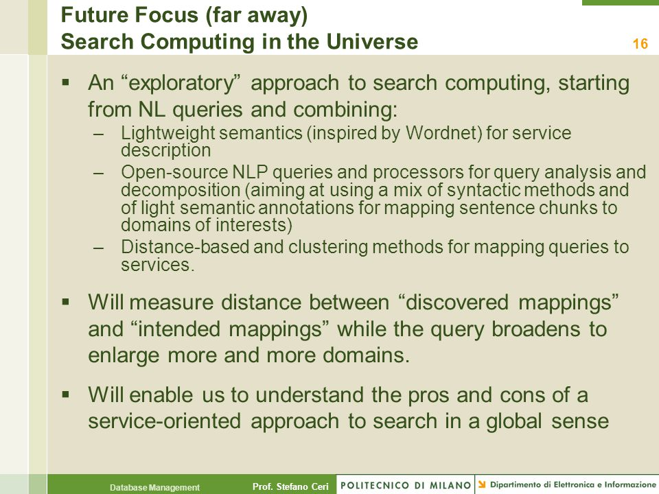 """Prof. Stefano Ceri Database Management Future Focus (far away) Search Computing in the Universe  An """"exploratory"""" approach to search computing, start"""