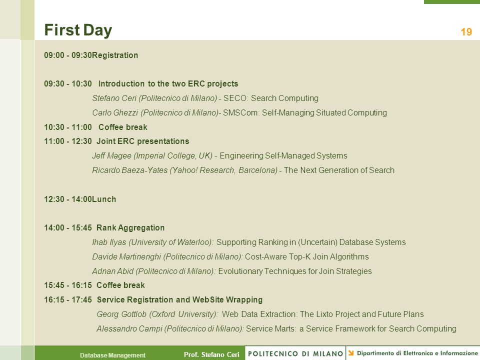 Prof. Stefano Ceri Database Management First Day 09:00 - 09:30Registration 09:30 - 10:30 Introduction to the two ERC projects Stefano Ceri (Politecnic