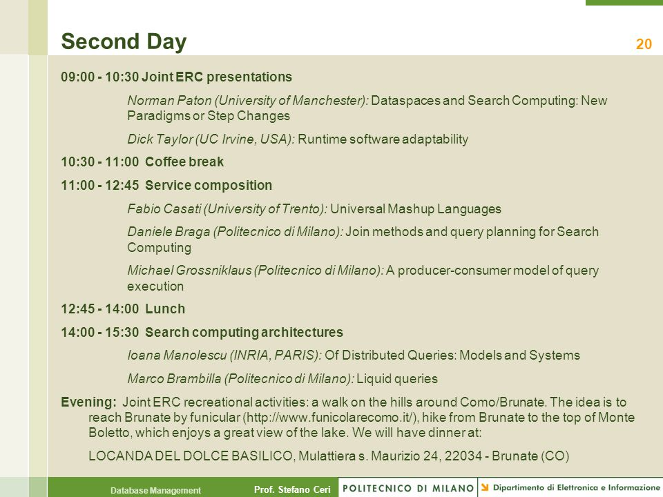 Prof. Stefano Ceri Database Management Second Day 09:00 - 10:30 Joint ERC presentations Norman Paton (University of Manchester): Dataspaces and Search