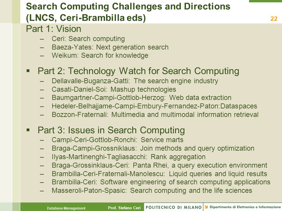 Prof. Stefano Ceri Database Management Search Computing Challenges and Directions (LNCS, Ceri-Brambilla eds) Part 1: Vision –Ceri: Search computing –B