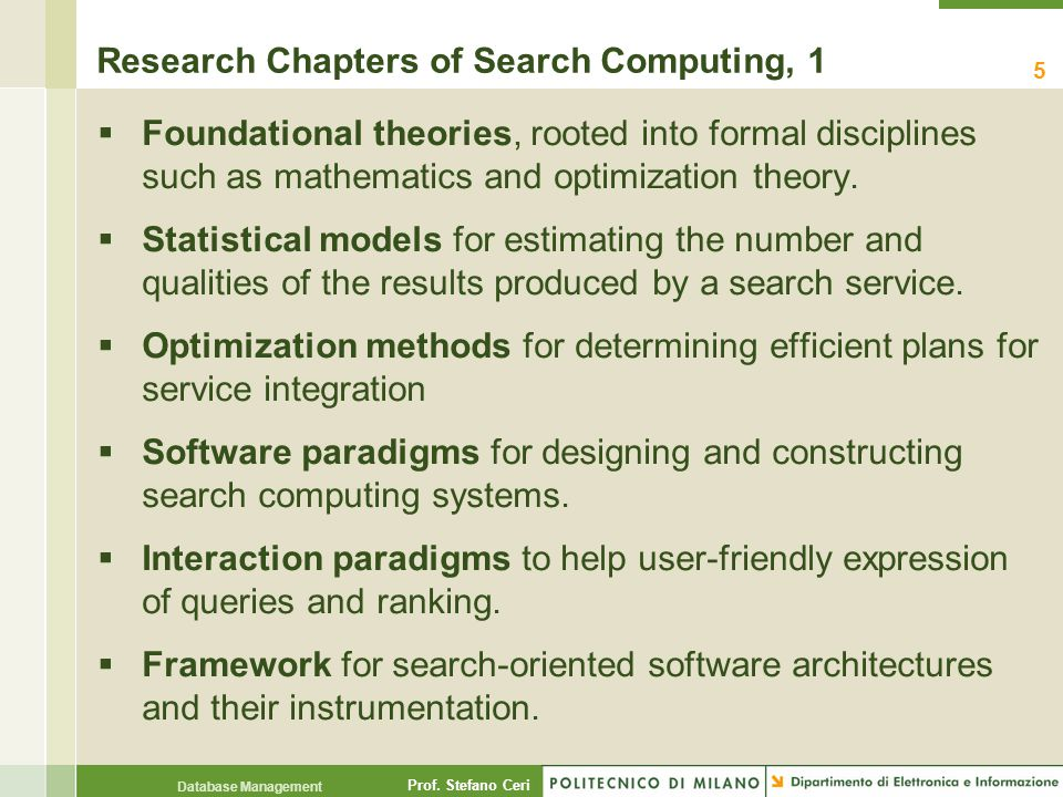 Prof. Stefano Ceri Database Management Research Chapters of Search Computing, 1  Foundational theories, rooted into formal disciplines such as mathem