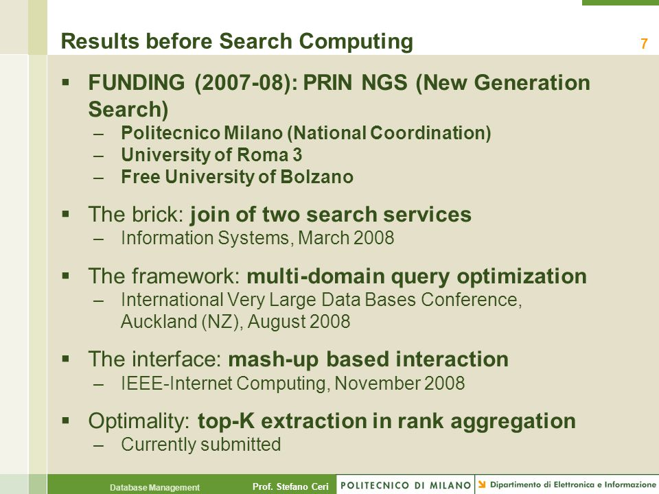 Prof. Stefano Ceri Database Management Results before Search Computing  FUNDING (2007-08): PRIN NGS (New Generation Search) –Politecnico Milano (Nati