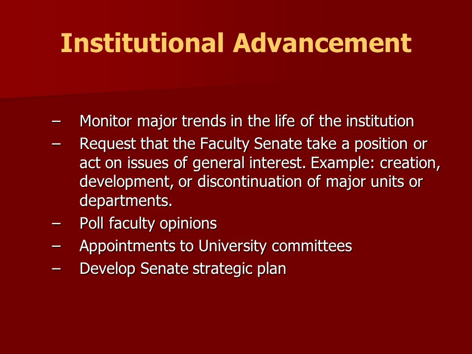 –Monitor major trends in the life of the institution –Request that the Faculty Senate take a position or act on issues of general interest.