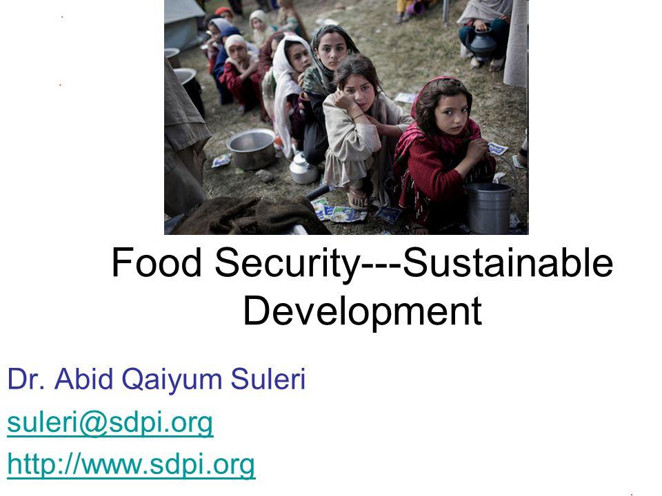 Food Security---Sustainable Development Dr. Abid Qaiyum Suleri suleri@sdpi.org http://www.sdpi.org