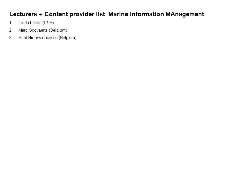 Lecturers + Content provider list Marine Information MAnagement 1.Linda Pikula (USA) 2.Marc Goovaerts (Belgium) 3.Paul Nieuwenhuysen (Belgium)