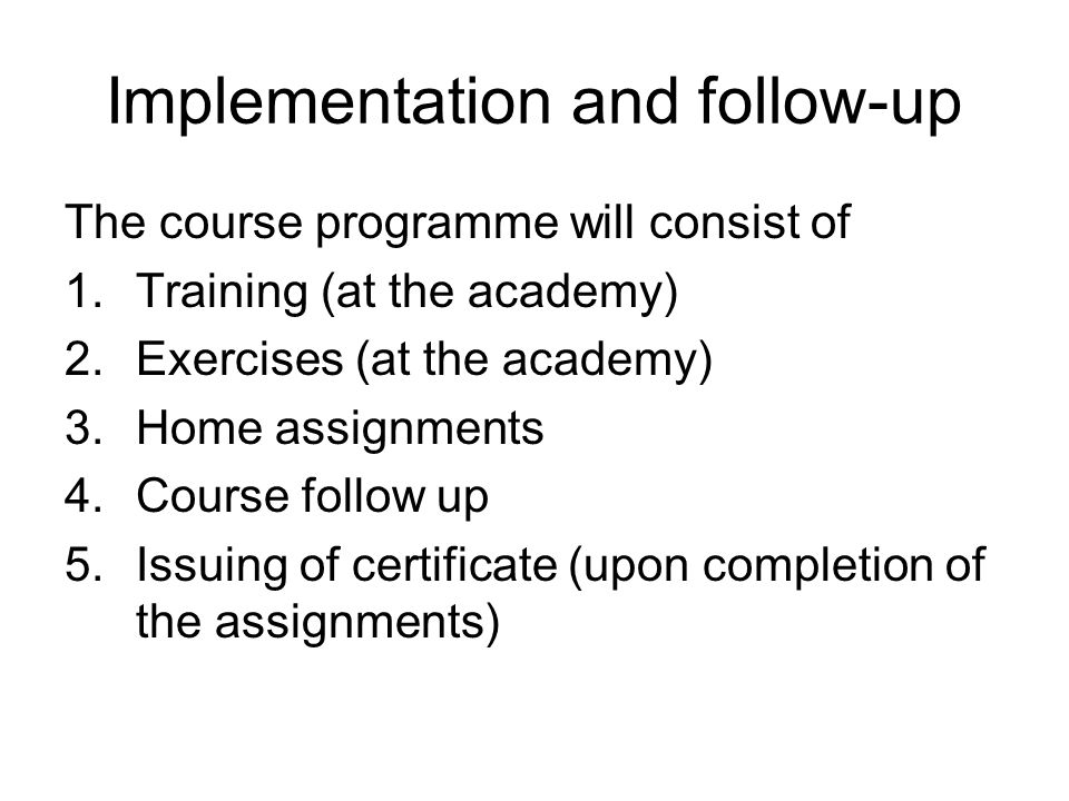 Implementation and follow-up The course programme will consist of 1.Training (at the academy) 2.Exercises (at the academy) 3.Home assignments 4.Course