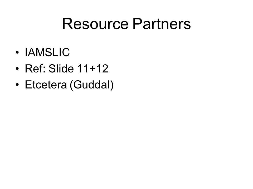 Resource Partners IAMSLIC Ref: Slide 11+12 Etcetera (Guddal)
