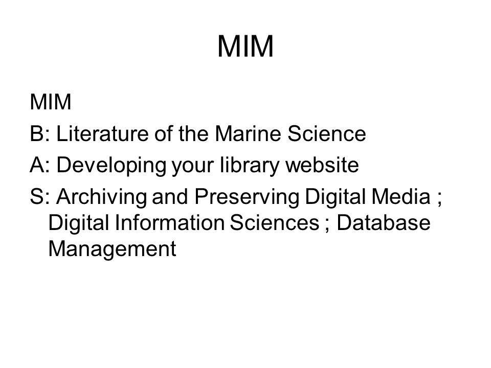 MIM B: Literature of the Marine Science A: Developing your library website S: Archiving and Preserving Digital Media ; Digital Information Sciences ;