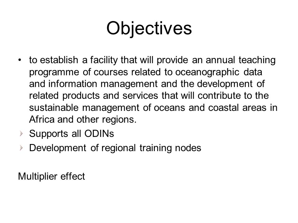 Objectives to establish a facility that will provide an annual teaching programme of courses related to oceanographic data and information management and the development of related products and services that will contribute to the sustainable management of oceans and coastal areas in Africa and other regions.