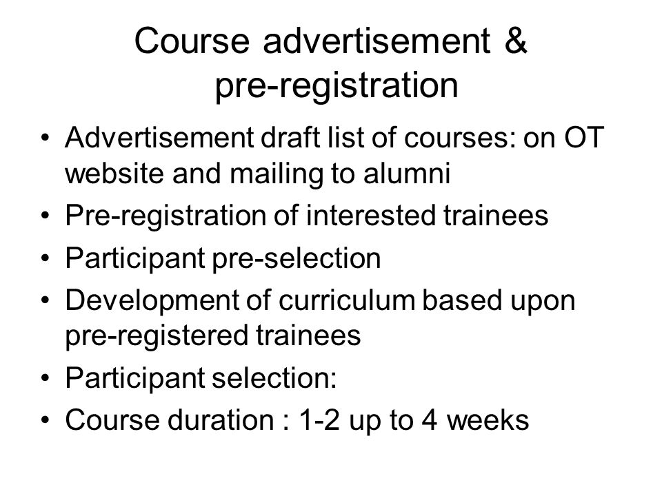 Course advertisement & pre-registration Advertisement draft list of courses: on OT website and mailing to alumni Pre-registration of interested traine
