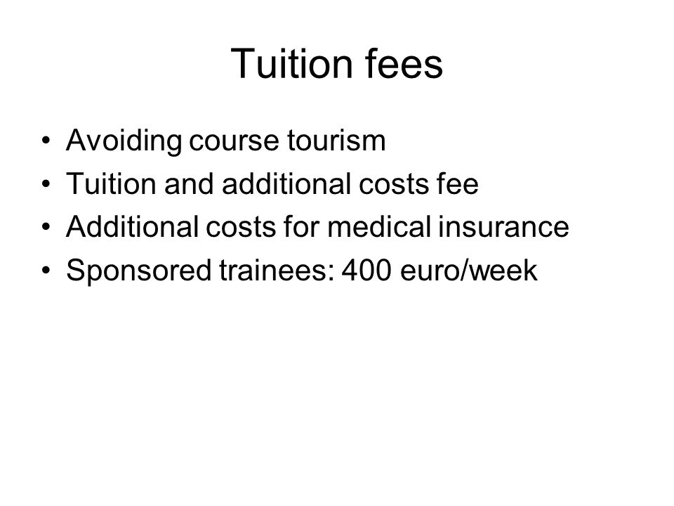 Tuition fees Avoiding course tourism Tuition and additional costs fee Additional costs for medical insurance Sponsored trainees: 400 euro/week