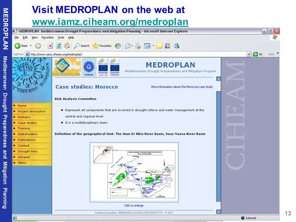 13 MEDROPLAN Mediterranean Drought Preparedness and Mitigation Planning MEDROPLAN, Mediterranean Drought Preparedness and Mitigation Planning Visit MEDROPLAN on the web at www.iamz.ciheam.org/medroplan www.iamz.ciheam.org/medroplan
