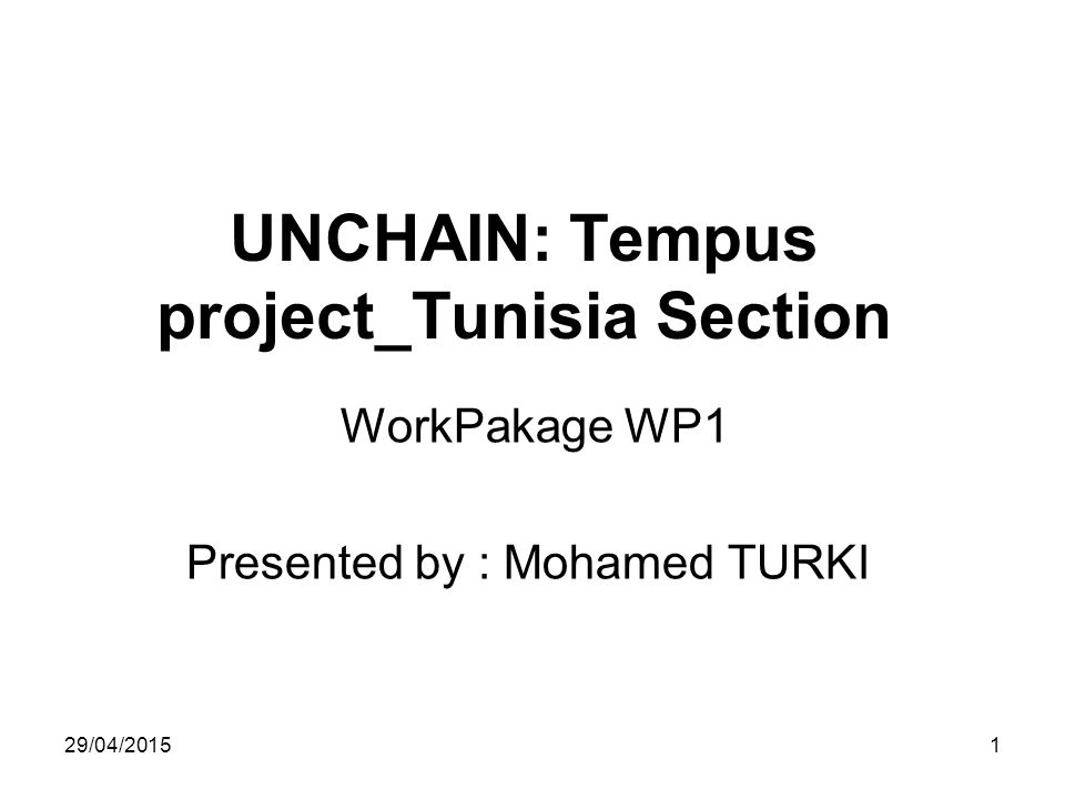 29/04/20151 UNCHAIN: Tempus project_Tunisia Section WorkPakage WP1 Presented by : Mohamed TURKI