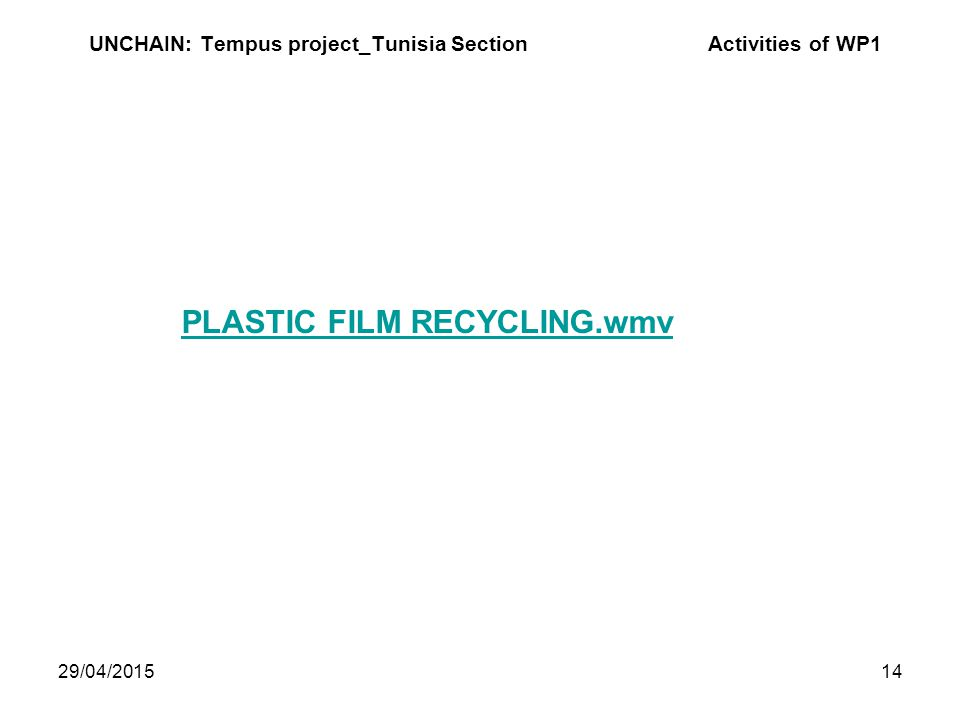 29/04/201514 UNCHAIN: Tempus project_Tunisia Section Activities of WP1 PLASTIC FILM RECYCLING.wmv