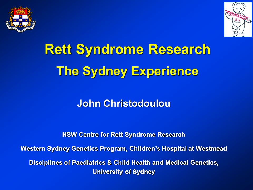 Rett Syndrome Research The Sydney Experience John Christodoulou NSW Centre for Rett Syndrome Research Western Sydney Genetics Program, Children's Hospital at Westmead Disciplines of Paediatrics & Child Health and Medical Genetics, University of Sydney