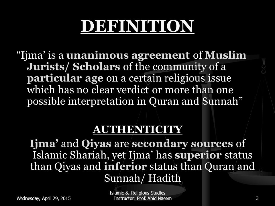 """Wednesday, April 29, 2015 Islamic & Religious Studies Instructor: Prof. Abid Naeem3 DEFINITION """"Ijma' is a unanimous agreement of Muslim Jurists/ Scho"""