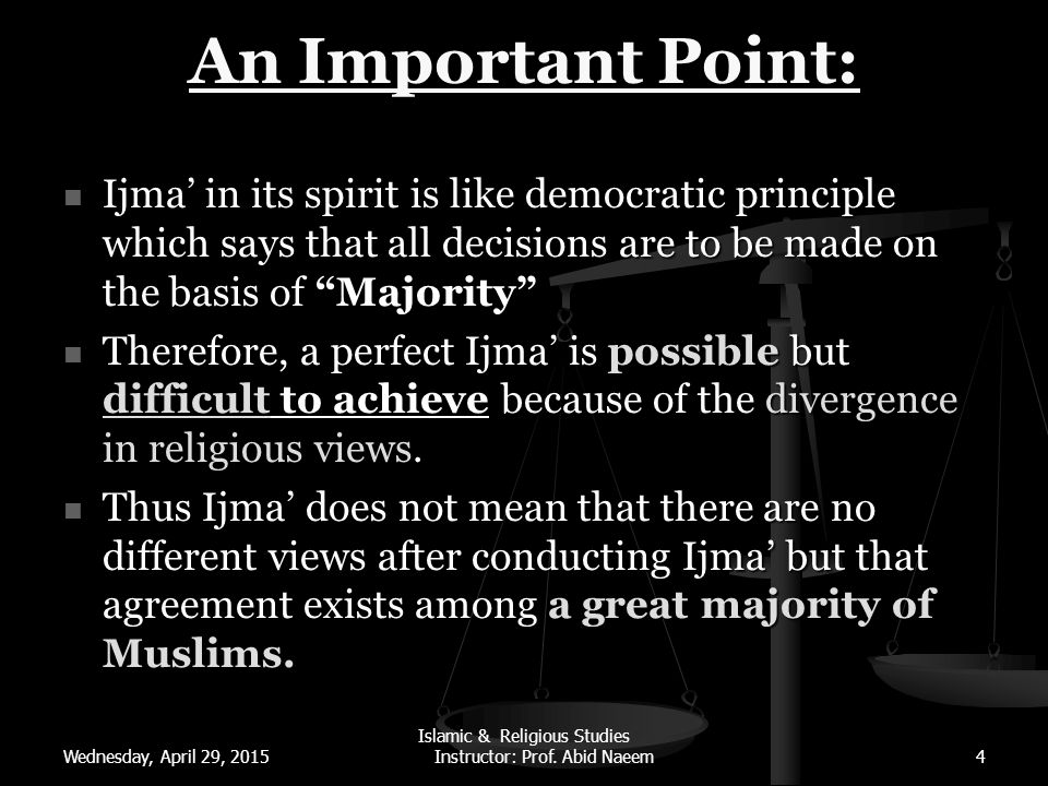 """An Important Point: Ijma' in its spirit is like democratic principle which says that all decisions are to be made on the basis of """"Majority"""" Ijma' in"""