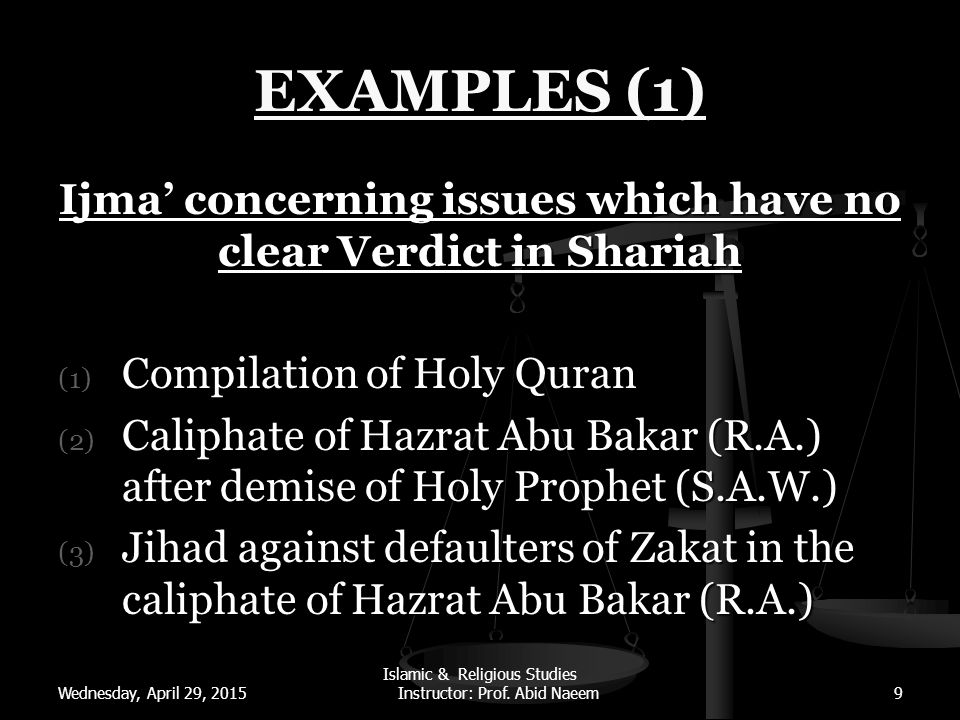 EXAMPLES (2) Ijma' concerning issues which have more than one possible interpretations in Shariah Culmination of Prophet hood Culmination of Prophet hood Wednesday, April 29, 2015 Islamic & Religious Studies Instructor: Prof.