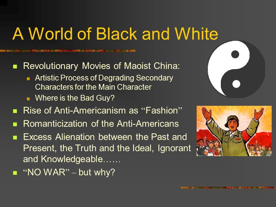 A World of Black and White Revolutionary Movies of Maoist China: Artistic Process of Degrading Secondary Characters for the Main Character Where is the Bad Guy.