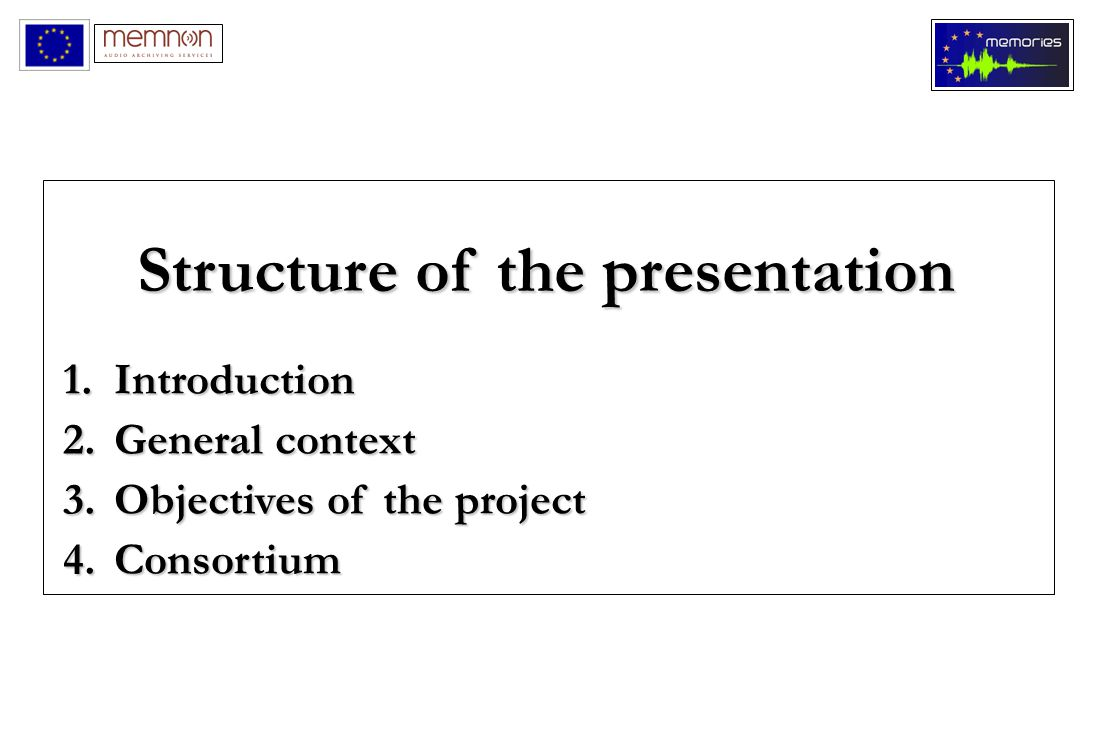 1.Introduction 2.General context 3.Objectives of the project 4.Consortium Structure of the presentation