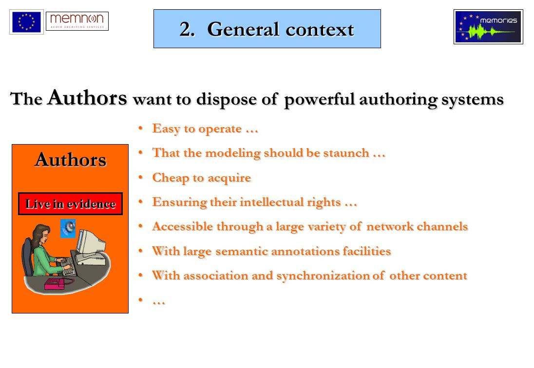 The Authors want to dispose of powerful authoring systems Easy to operate …Easy to operate … That the modeling should be staunch …That the modeling should be staunch … Cheap to acquireCheap to acquire Ensuring their intellectual rights …Ensuring their intellectual rights … Accessible through a large variety of network channelsAccessible through a large variety of network channels With large semantic annotations facilitiesWith large semantic annotations facilities With association and synchronization of other contentWith association and synchronization of other content … Authors Live in evidence 2.