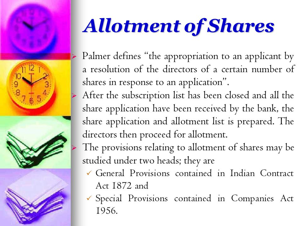 Allotment of Shares   Palmer defines the appropriation to an applicant by a resolution of the directors of a certain number of shares in response to an application .