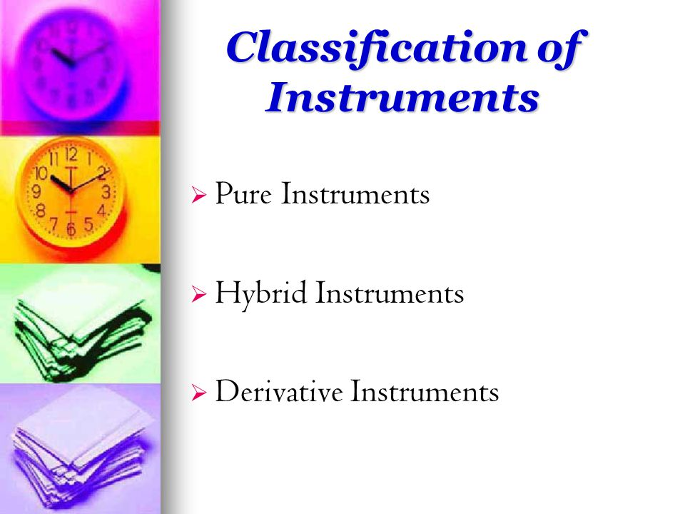 Classification of Instruments   Pure Instruments   Hybrid Instruments   Derivative Instruments