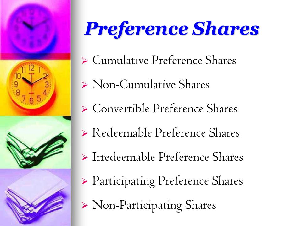 Preference Shares   Cumulative Preference Shares   Non-Cumulative Shares   Convertible Preference Shares   Redeemable Preference Shares   Irredeemable Preference Shares   Participating Preference Shares   Non-Participating Shares