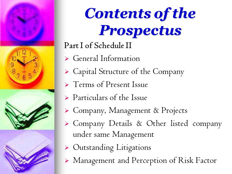 Contents of the Prospectus Part I of Schedule II   General Information   Capital Structure of the Company   Terms of Present Issue   Particulars of the Issue   Company, Management & Projects   Company Details & Other listed company under same Management   Outstanding Litigations   Management and Perception of Risk Factor