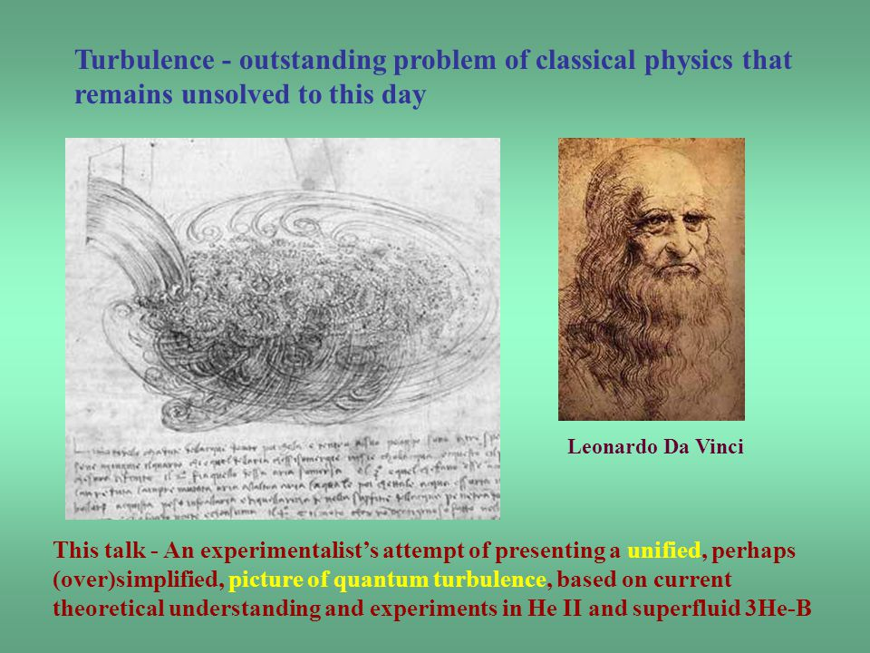 Turbulence - outstanding problem of classical physics that remains unsolved to this day Leonardo Da Vinci This talk - An experimentalist's attempt of