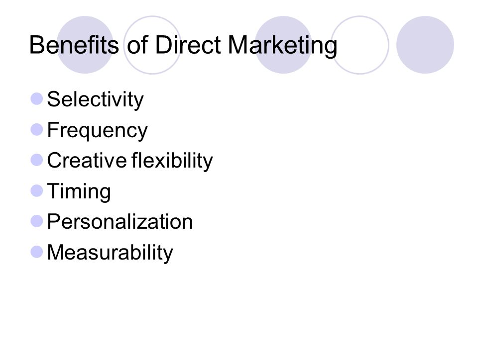 Benefits of Direct Marketing Selectivity Frequency Creative flexibility Timing Personalization Measurability