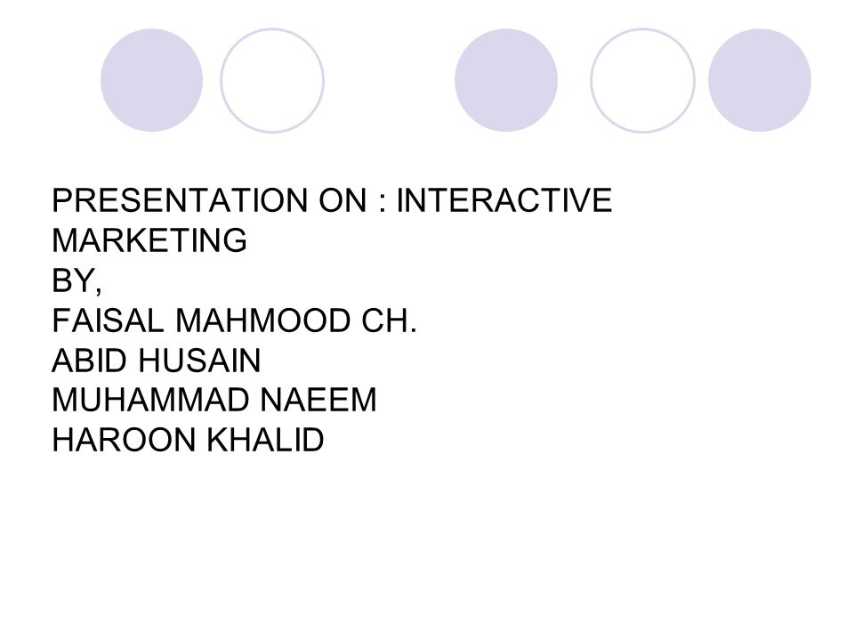 PRESENTATION ON : INTERACTIVE MARKETING BY, FAISAL MAHMOOD CH.