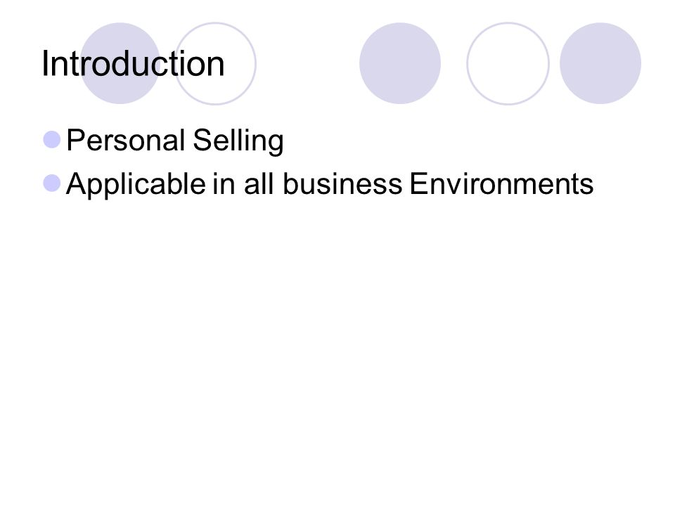 Introduction Personal Selling Applicable in all business Environments