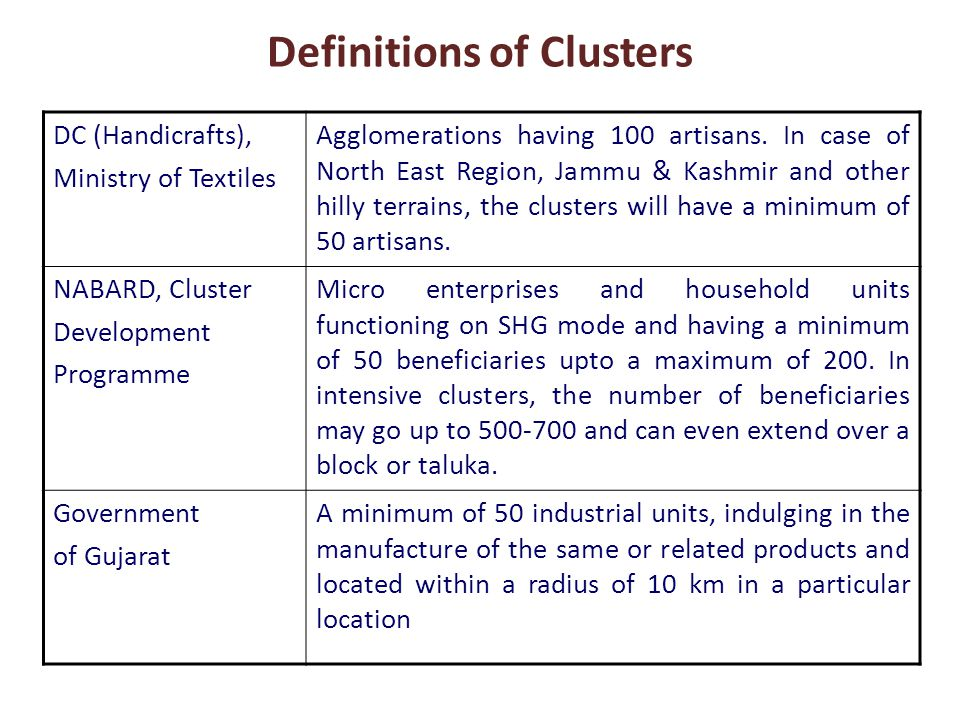 DC (Handicrafts), Ministry of Textiles Agglomerations having 100 artisans. In case of North East Region, Jammu & Kashmir and other hilly terrains, the