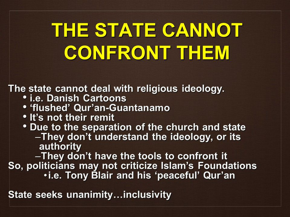 THE STATE CANNOT CONFRONT THEM The state cannot deal with religious ideology.