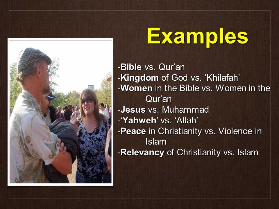 Examples -Bible vs.Qur'an -Kingdom of God vs. 'Khilafah' -Women in the Bible vs.