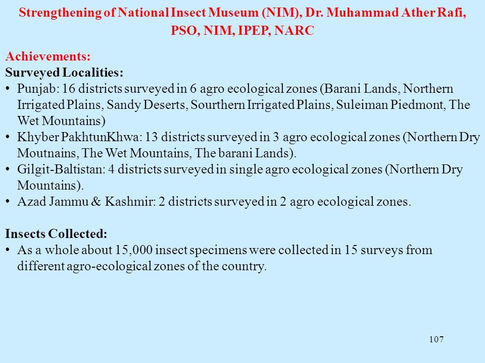 107 Strengthening of National Insect Museum (NIM), Dr. Muhammad Ather Rafi, PSO, NIM, IPEP, NARC Achievements: Surveyed Localities: Punjab: 16 distric