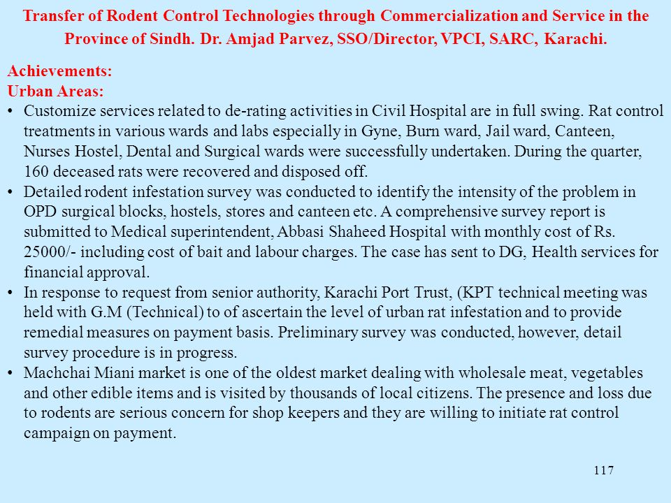 117 Transfer of Rodent Control Technologies through Commercialization and Service in the Province of Sindh. Dr. Amjad Parvez, SSO/Director, VPCI, SARC