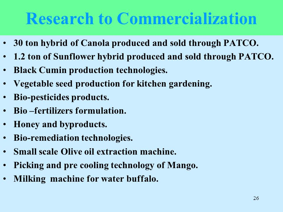 26 Research to Commercialization 30 ton hybrid of Canola produced and sold through PATCO. 1.2 ton of Sunflower hybrid produced and sold through PATCO.