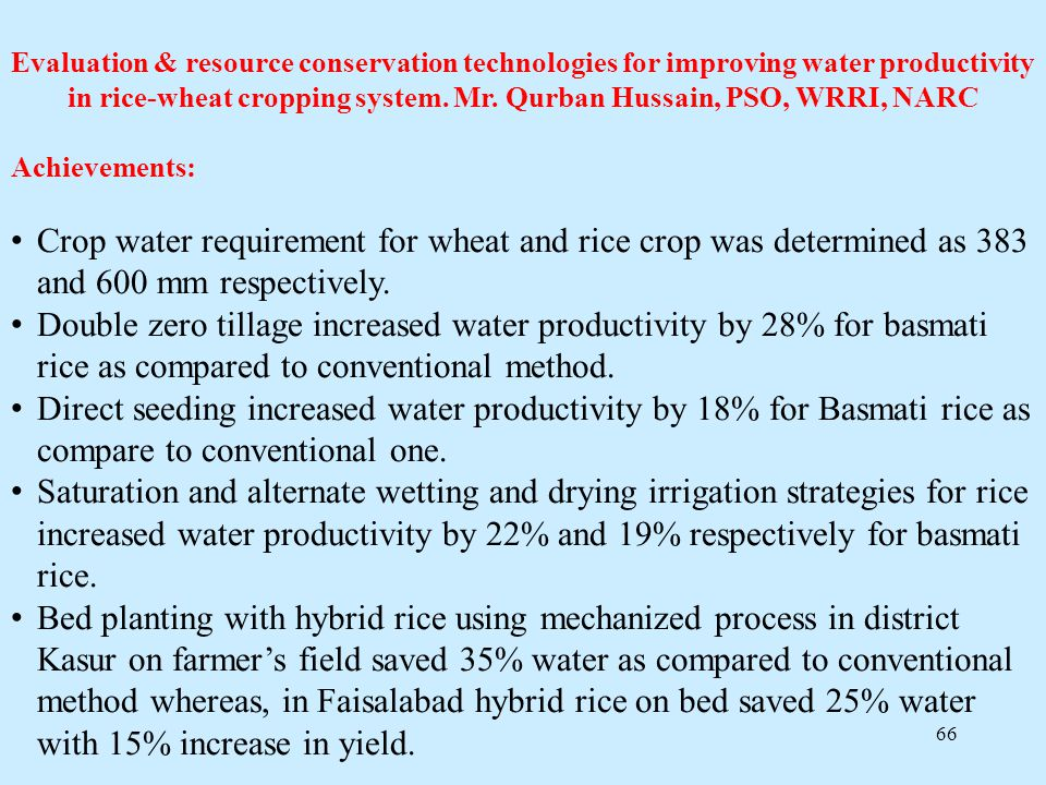 66 Evaluation & resource conservation technologies for improving water productivity in rice-wheat cropping system. Mr. Qurban Hussain, PSO, WRRI, NARC