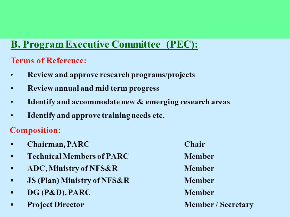 B. Program Executive Committee (PEC): Terms of Reference: Review and approve research programs/projects Review annual and mid term progress Identify a