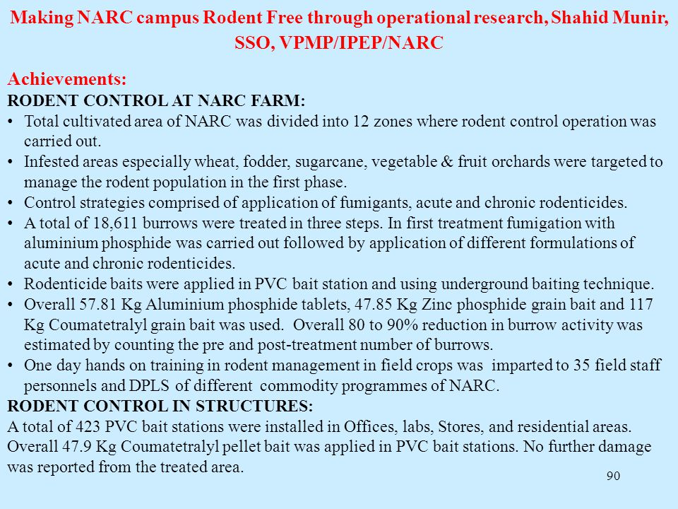 90 Making NARC campus Rodent Free through operational research, Shahid Munir, SSO, VPMP/IPEP/NARC Achievements: RODENT CONTROL AT NARC FARM: Total cul