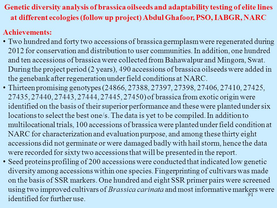91 Genetic diversity analysis of brassica oilseeds and adaptability testing of elite lines at different ecologies (follow up project) Abdul Ghafoor, P